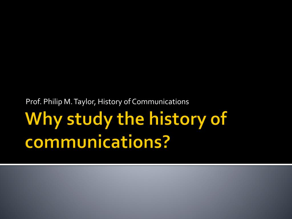 Prof. Philip M. Taylor, History of Communications
