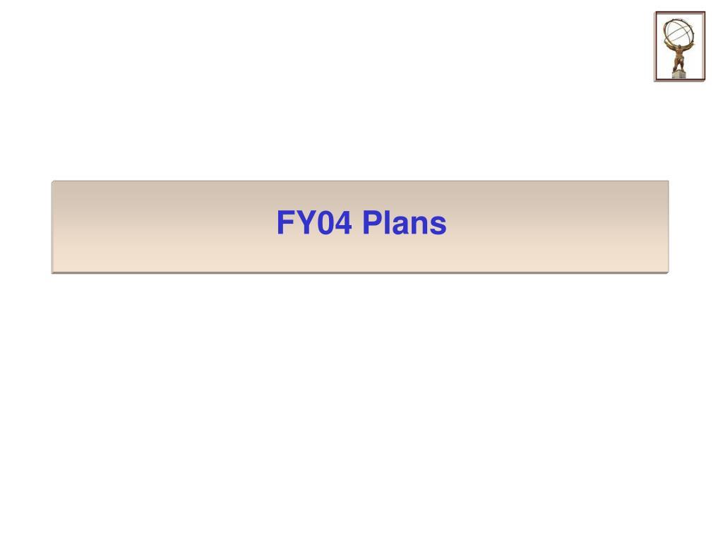 FY04 Plans