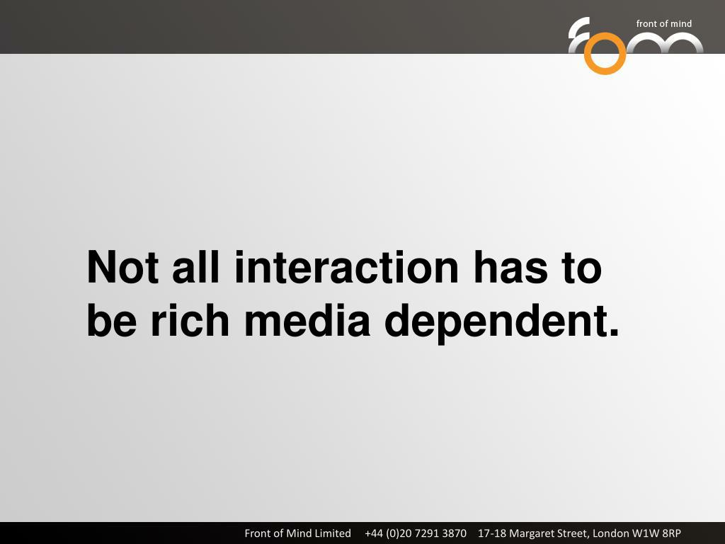 Not all interaction has to be rich media dependent.