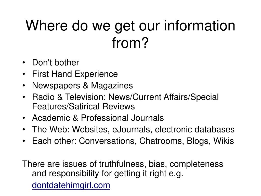Where do we get our information from?