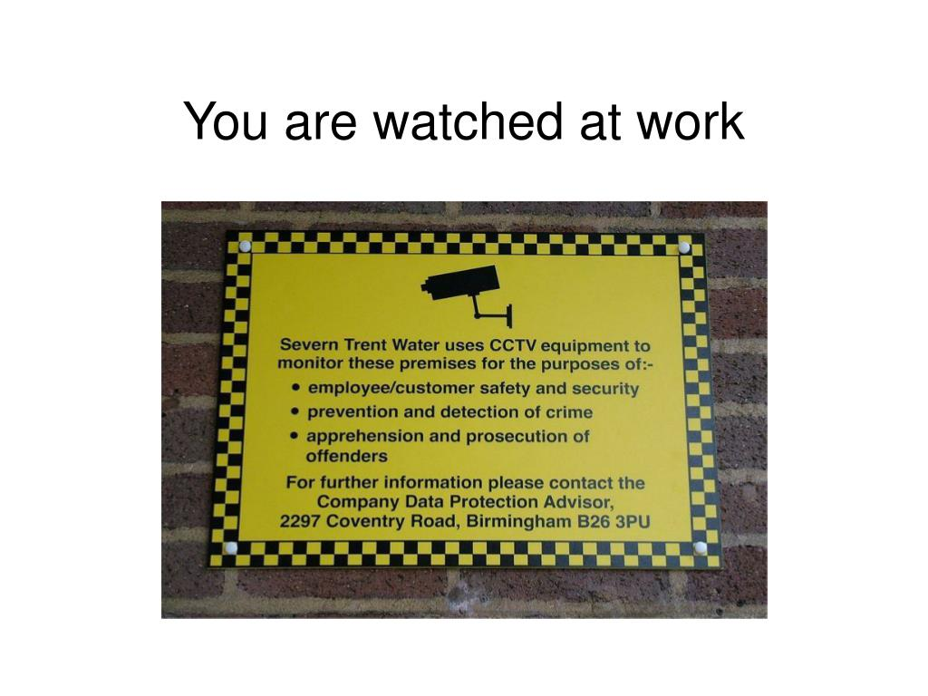 You are watched at work