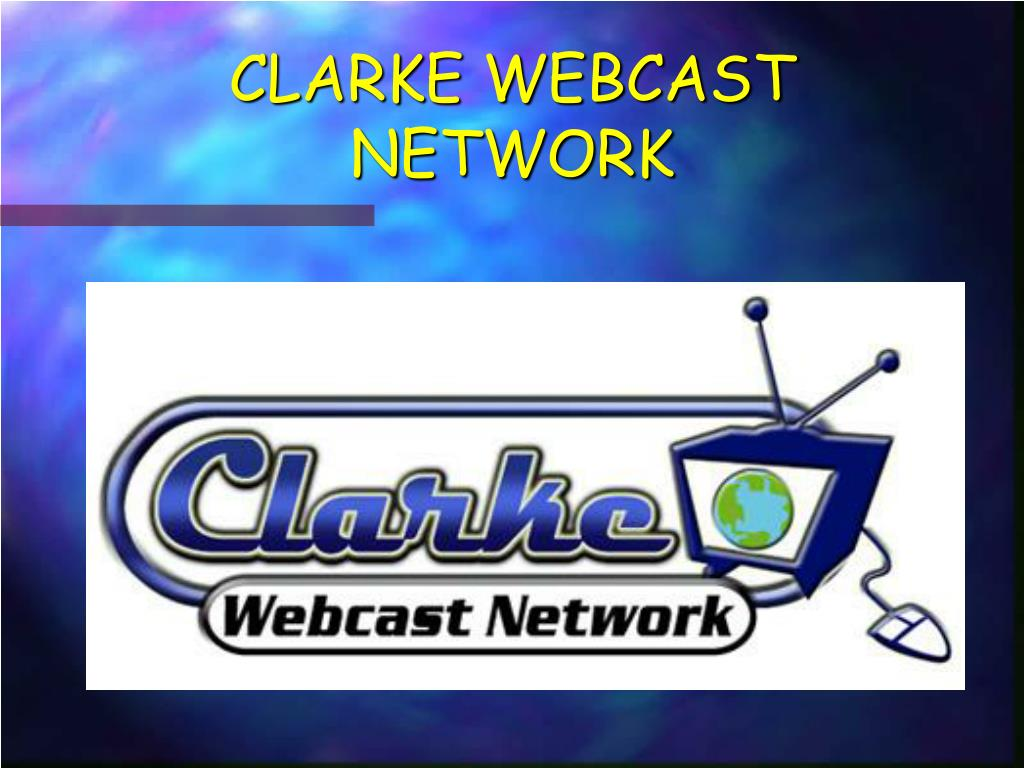 CLARKE WEBCAST NETWORK