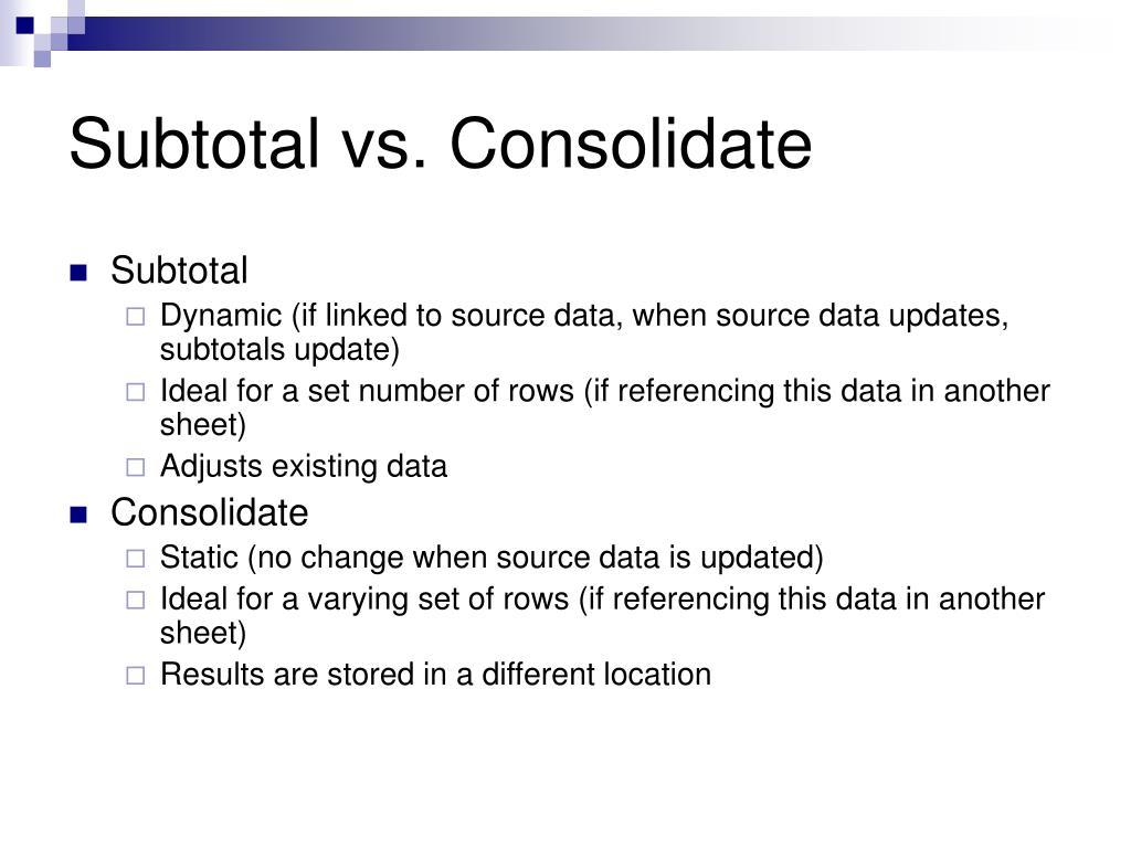 Subtotal vs. Consolidate