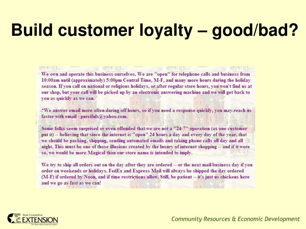 Build customer loyalty – good/bad?