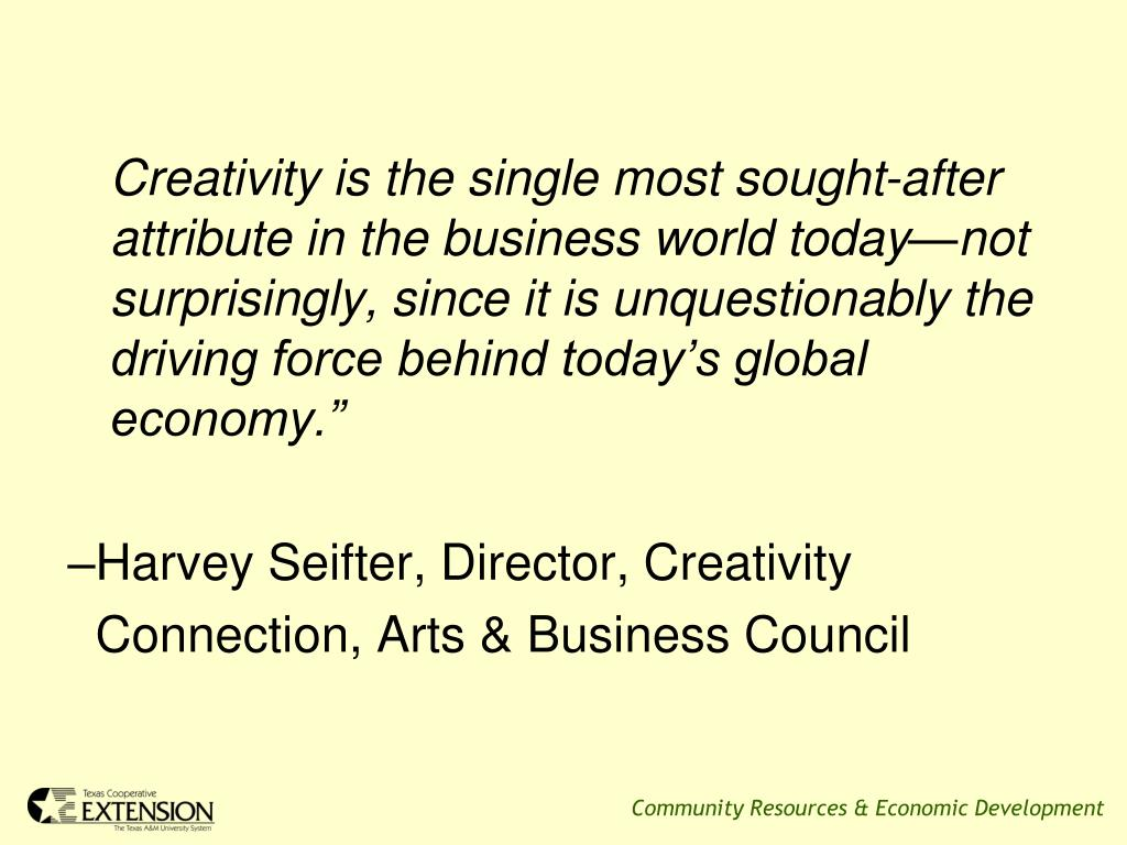 """Creativity is the single most sought-after attribute in the business world today—not surprisingly, since it is unquestionably the driving force behind today's global economy."""""""