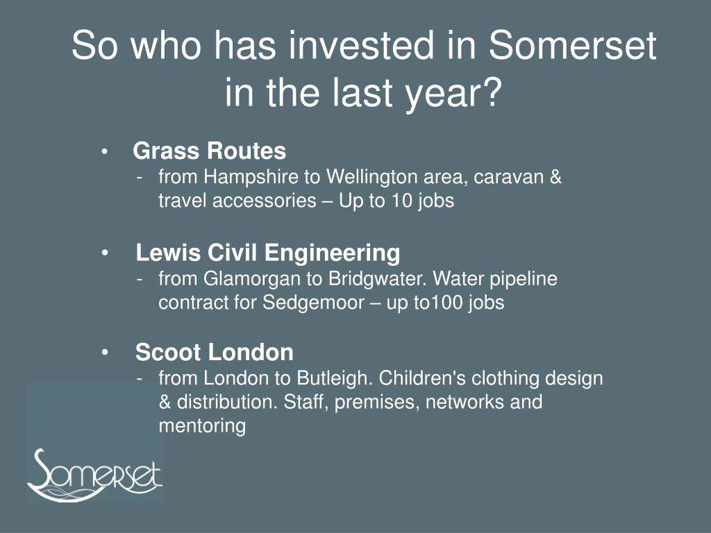 So who has invested in Somerset in the last year?