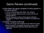 game review continued