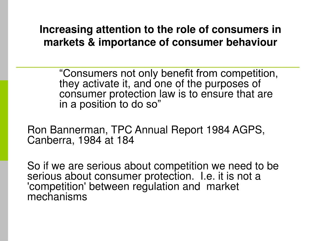 Increasing attention to the role of consumers in markets & importance of consumer behaviour