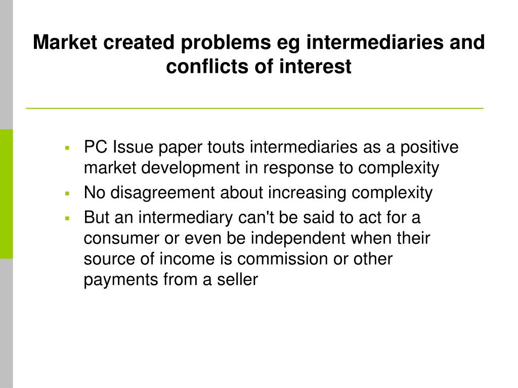 Market created problems eg intermediaries and conflicts of interest