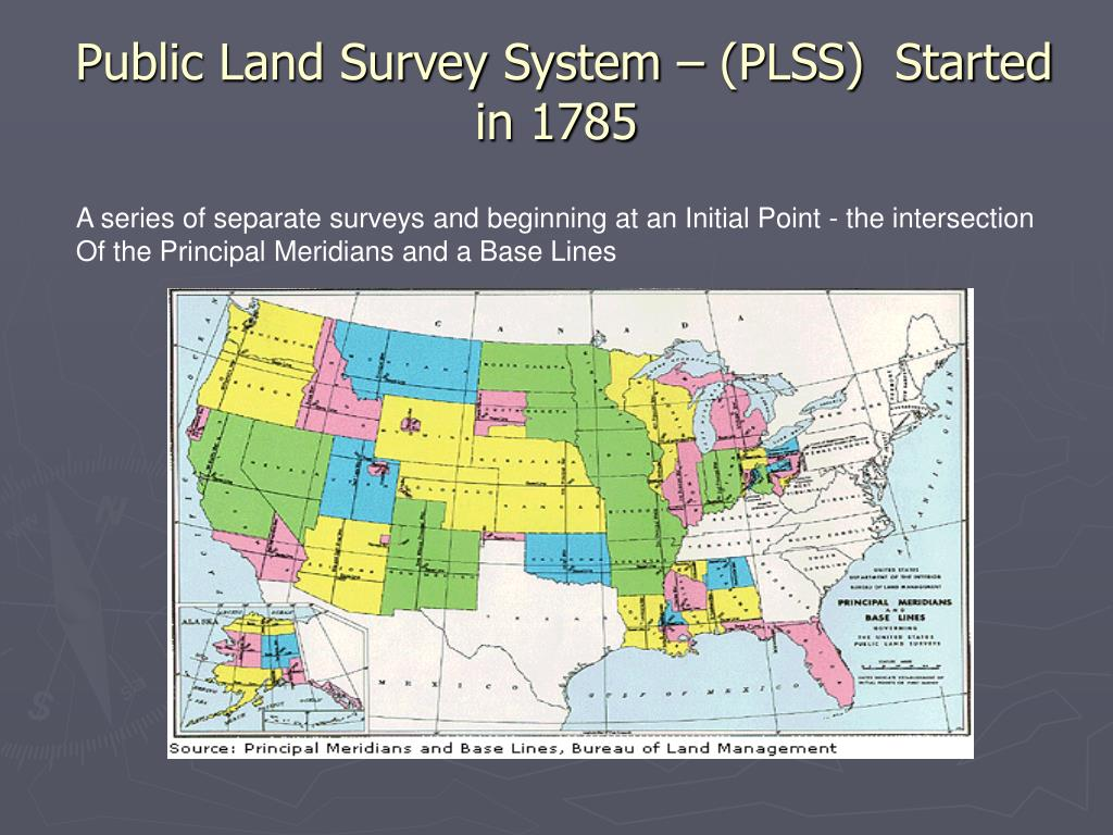 Public Land Survey System – (PLSS)  Started in 1785