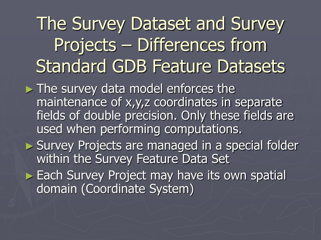 The Survey Dataset and Survey Projects – Differences from Standard GDB Feature Datasets