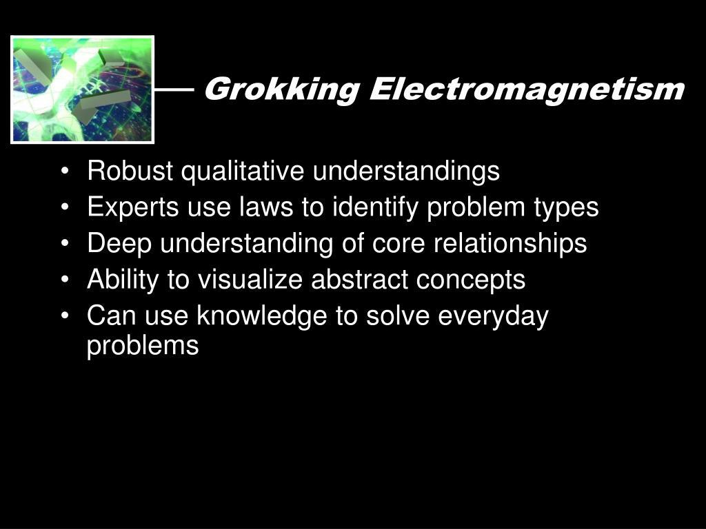 Grokking Electromagnetism