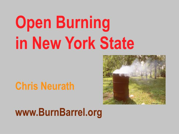 Open burning in new york state chris neurath www burnbarrel org
