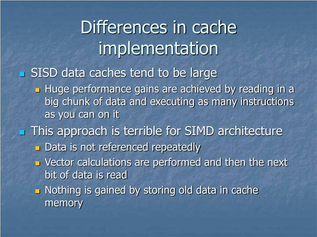Differences in cache implementation