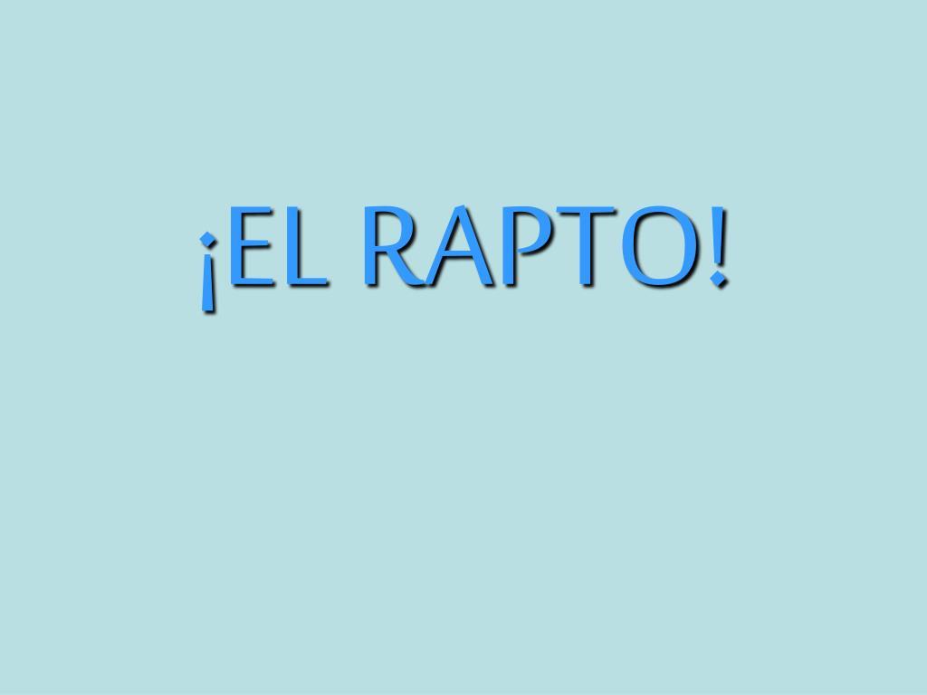 ¡EL RAPTO!