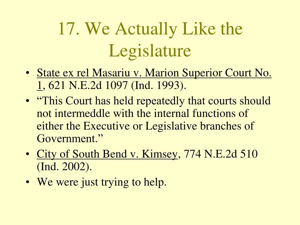 17. We Actually Like the Legislature