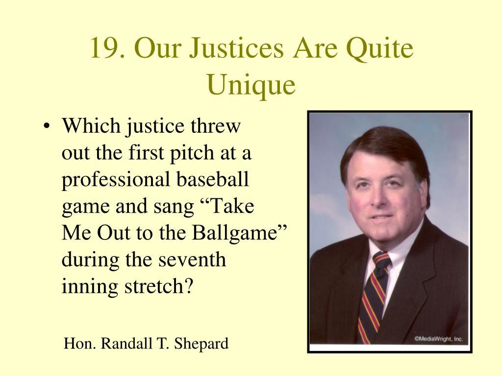 19. Our Justices Are Quite Unique