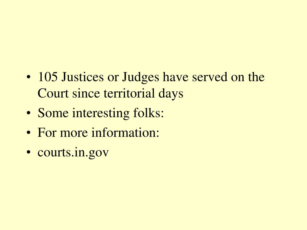 105 Justices or Judges have served on the Court since territorial days