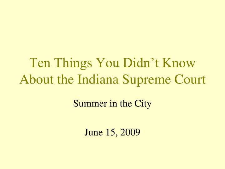 Ten things you didn t know about the indiana supreme court