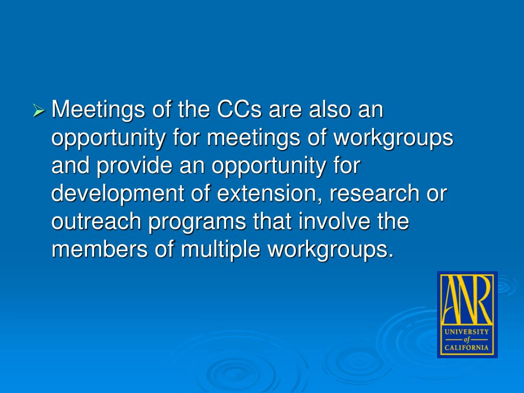 Meetings of the CCs are also an opportunity for meetings of workgroups and provide an opportunity for development of extension, research or outreach programs that involve the members of multiple workgroups.