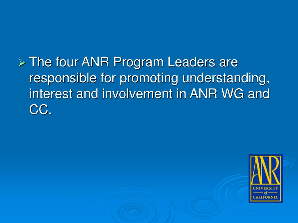 The four ANR Program Leaders are responsible for promoting understanding, interest and involvement in ANR WG and CC.