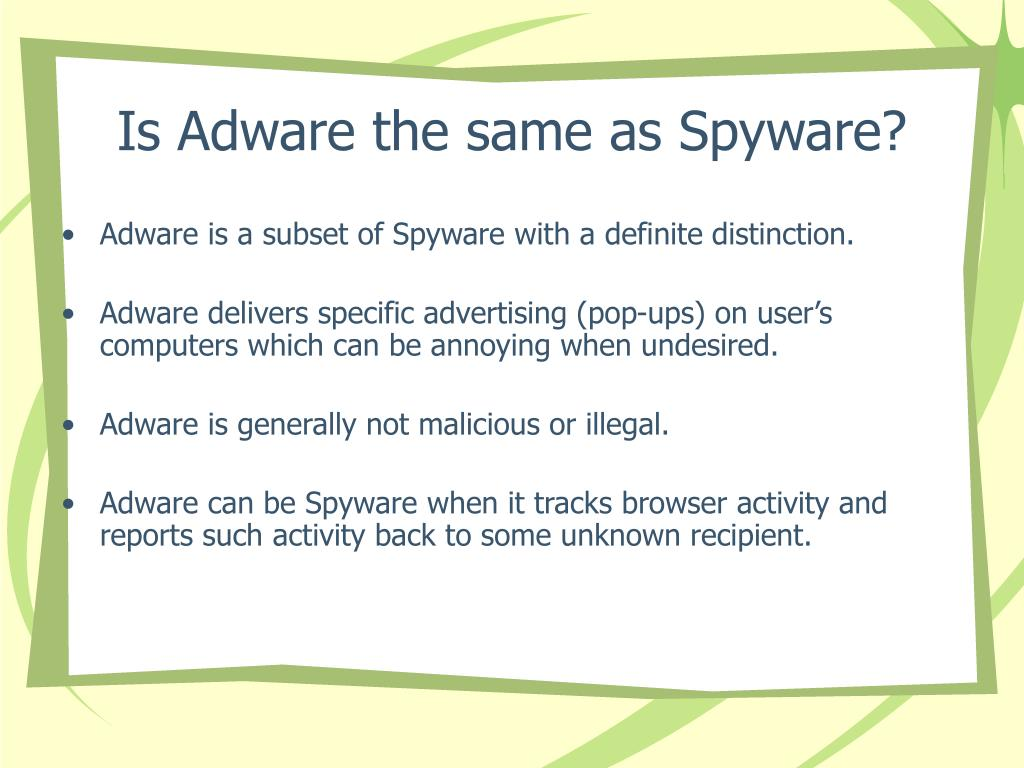 Is Adware the same as Spyware?