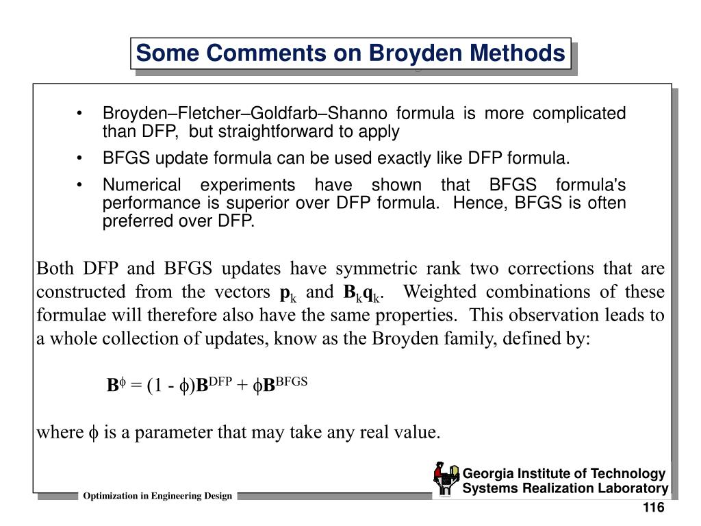 Broyden–Fletcher–Goldfarb–Shanno formula is more complicated than DFP,  but straightforward to apply
