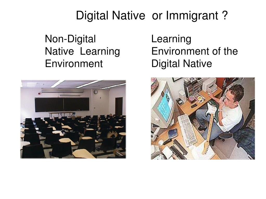 Digital Native  or Immigrant ?