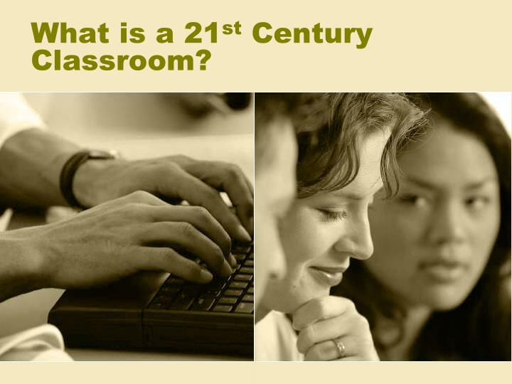 What is a 21 st century classroom