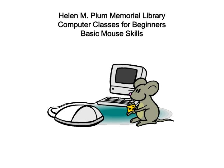 Helen m plum memorial library computer classes for beginners basic mouse skills