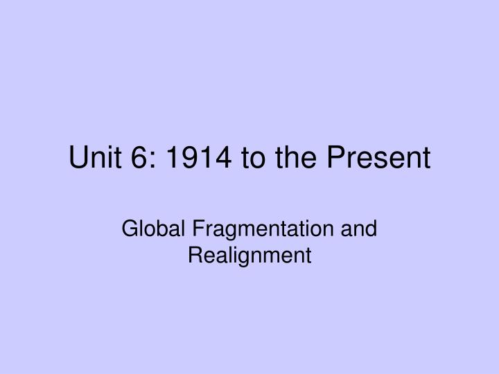 Unit 6 1914 to the present