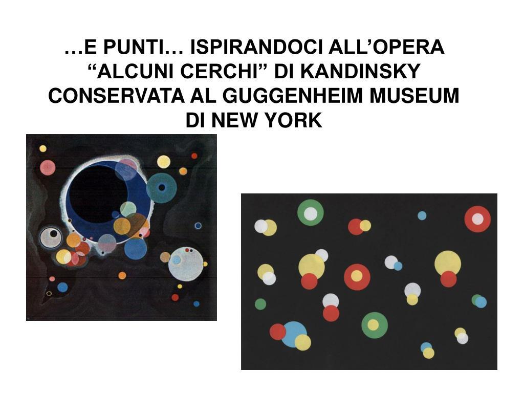 "…E PUNTI… ISPIRANDOCI ALL'OPERA ""ALCUNI CERCHI"" DI KANDINSKY CONSERVATA AL GUGGENHEIM MUSEUM DI NEW YORK"