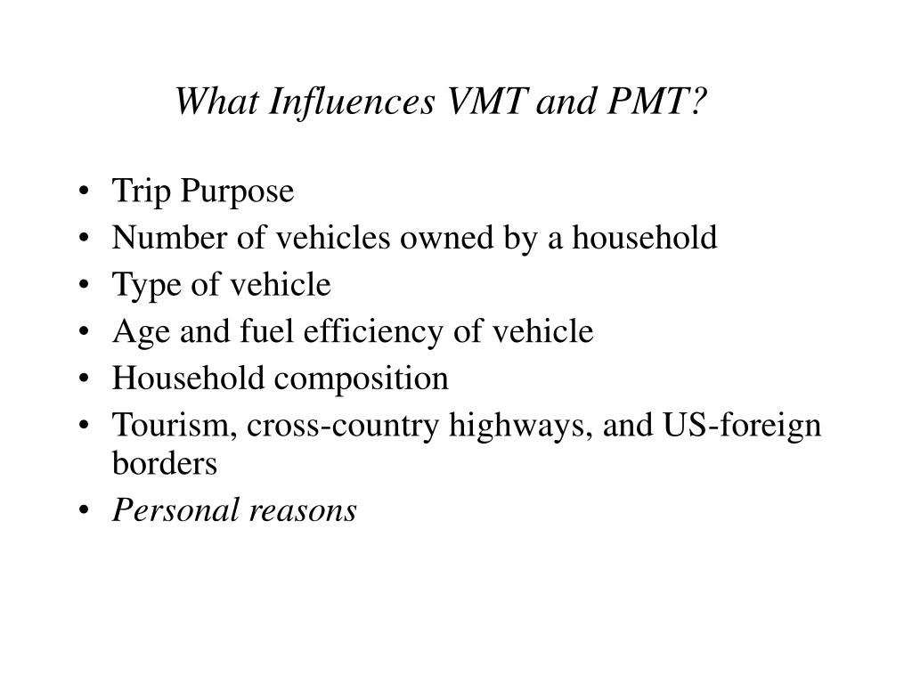 What Influences VMT and PMT?