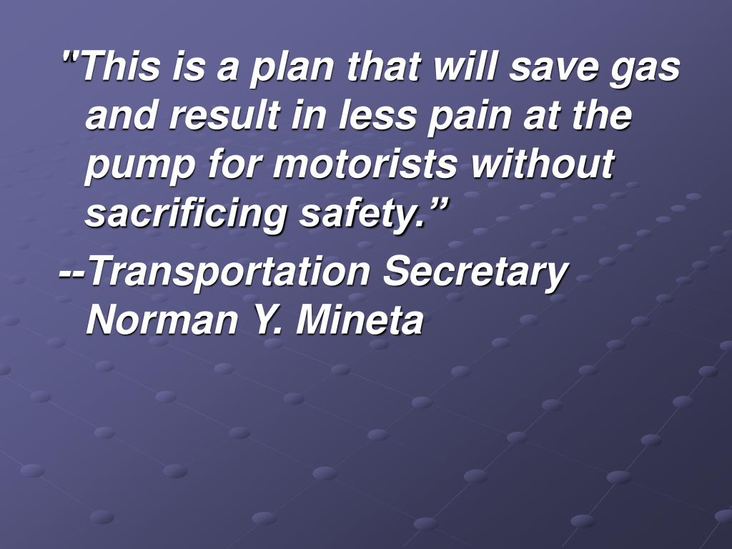 """""""This is a plan that will save gas and result in less pain at the pump for motorists without sacrificing safety."""""""