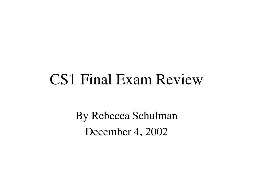 CS1 Final Exam Review