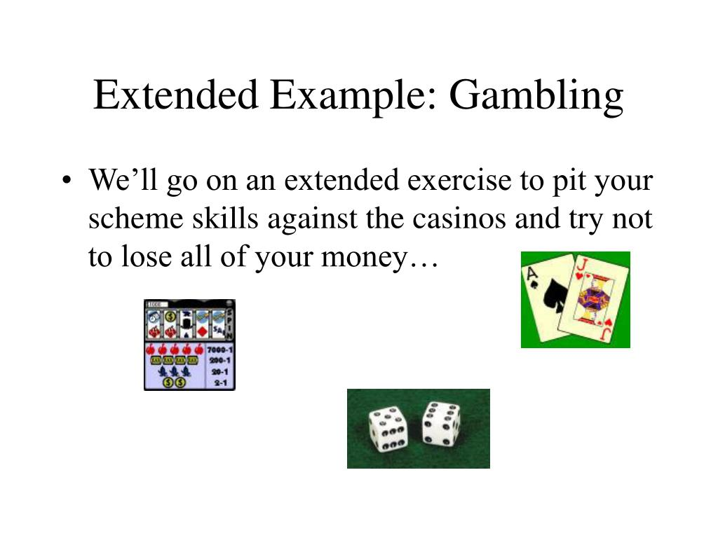 Extended Example: Gambling
