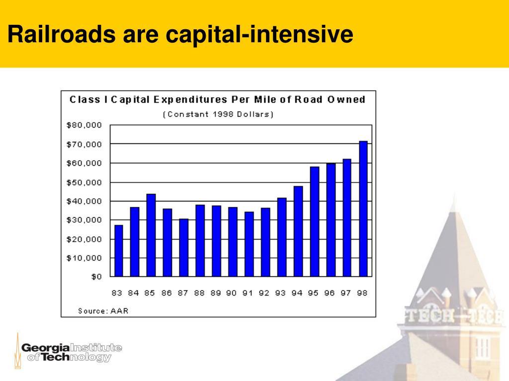 Railroads are capital-intensive
