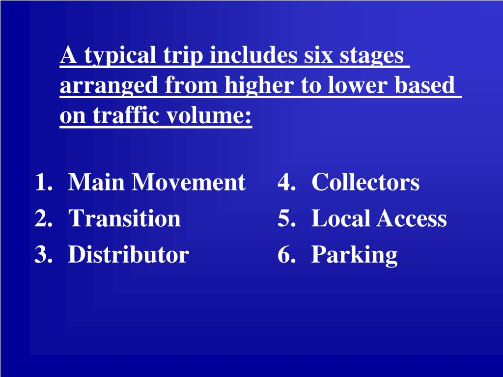 A typical trip includes six stages arranged from higher to lower based on traffic volume:
