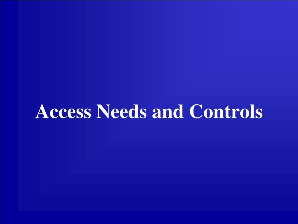 Access Needs and Controls