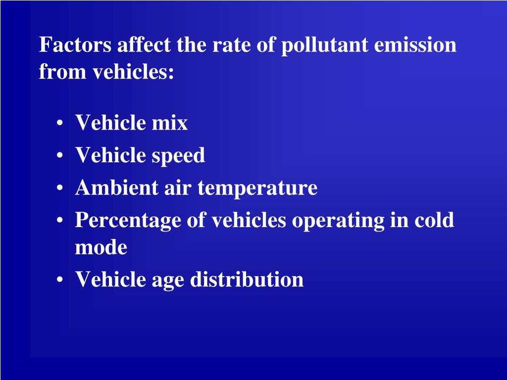 Factors affect the rate of pollutant emission from vehicles: