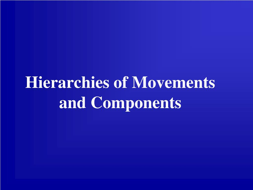 Hierarchies of Movements and Components