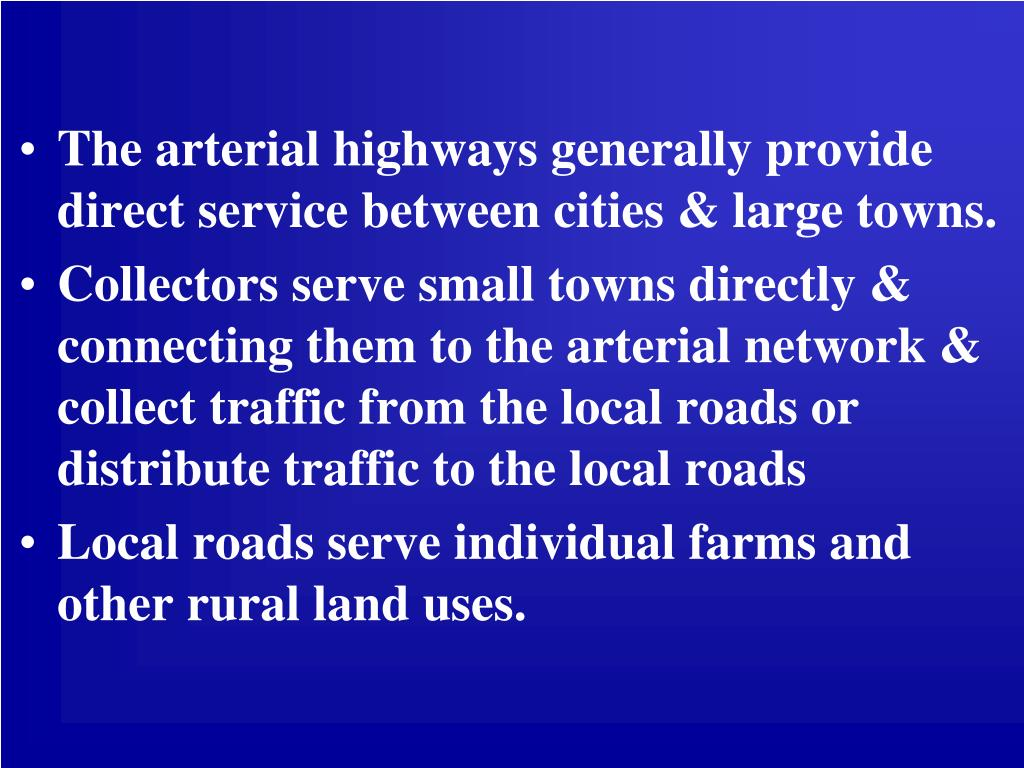 The arterial highways generally provide direct service between cities & large towns.