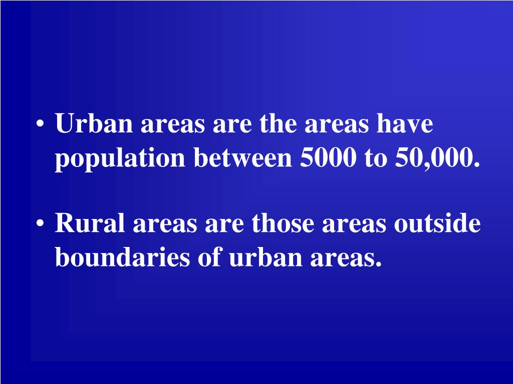 Urban areas are the areas have population between 5000 to 50,000.