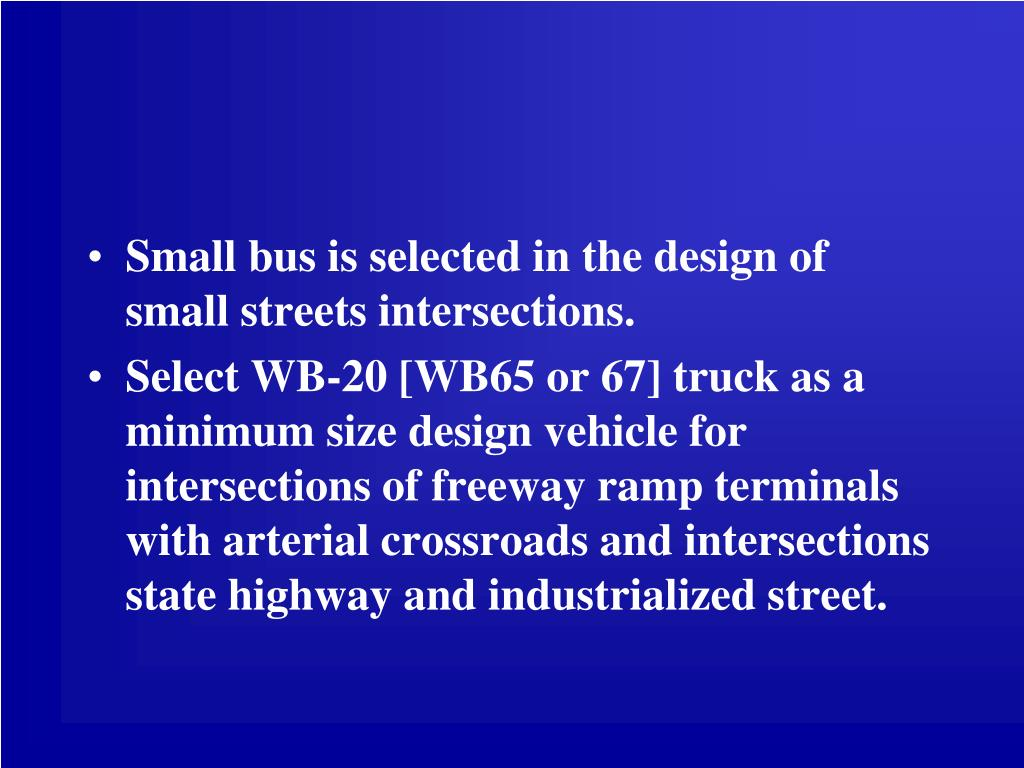 Small bus is selected in the design of small streets intersections.