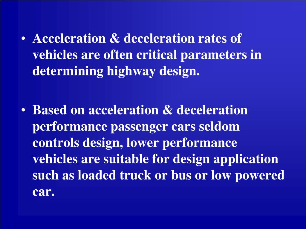 Acceleration & deceleration rates of vehicles are often critical parameters in determining highway design.