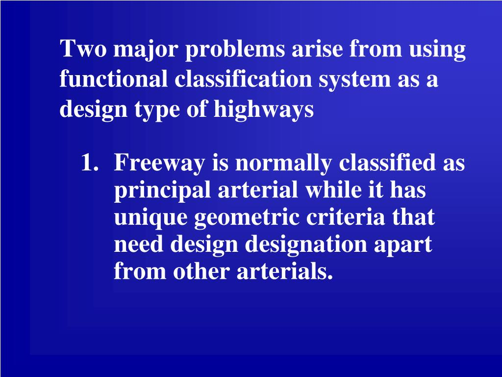Two major problems arise from using functional classification system as a design type of highways