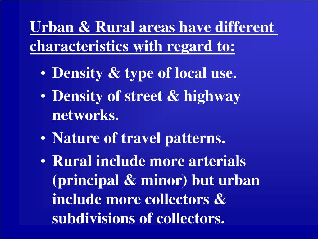 Urban & Rural areas have different characteristics with regard to: