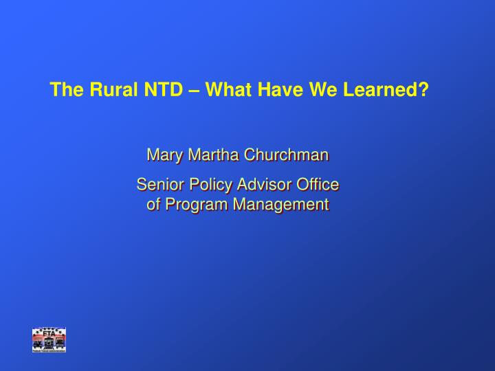 The Rural NTD – What Have We Learned?