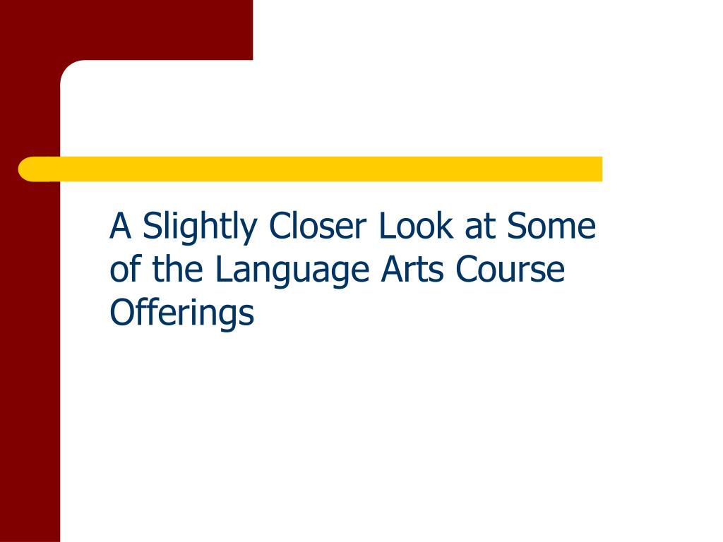 A Slightly Closer Look at Some of the Language Arts Course Offerings