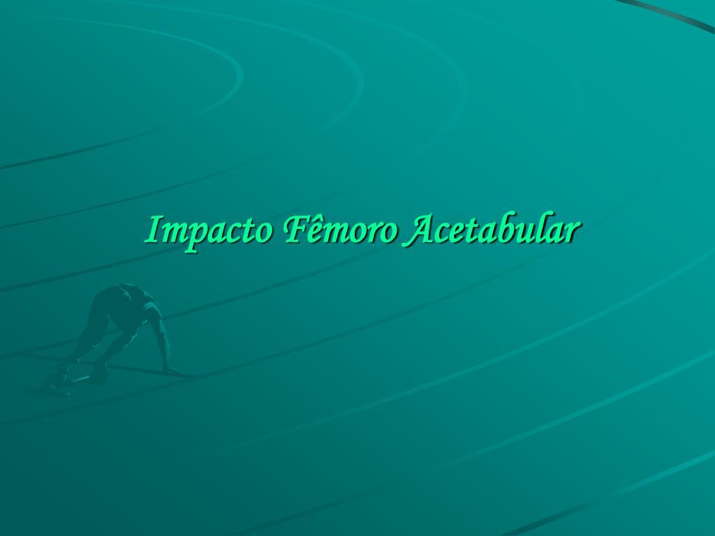 Impacto Fêmoro Acetabular
